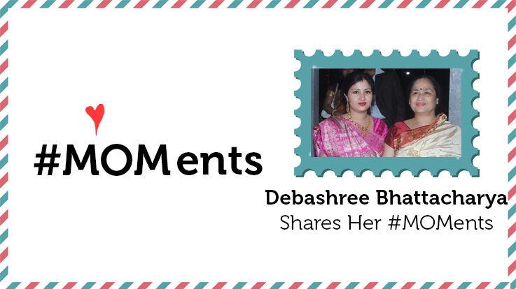 Debashree Bhattacharya Shares Her MOMents