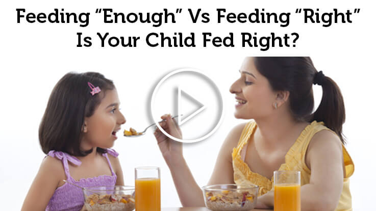 Feeding Enough Vs Feeding Right Is Your Child Being Fed Right