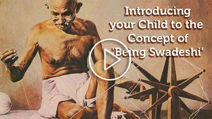 Introducing Your Child To The Concept Of Being Swadeshi
