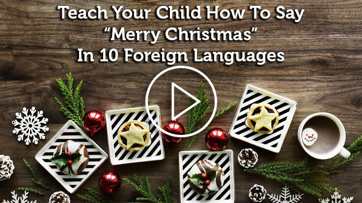 Teach Your Child How To Say Merry Christmas In 10 Foreign Languages